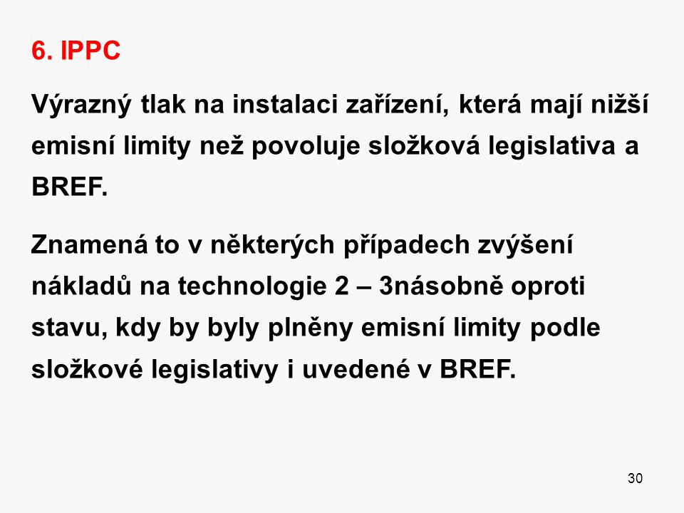 6. IPPC Výrazný tlak na instalaci zařízení, která mají nižší emisní limity než povoluje složková legislativa a BREF.