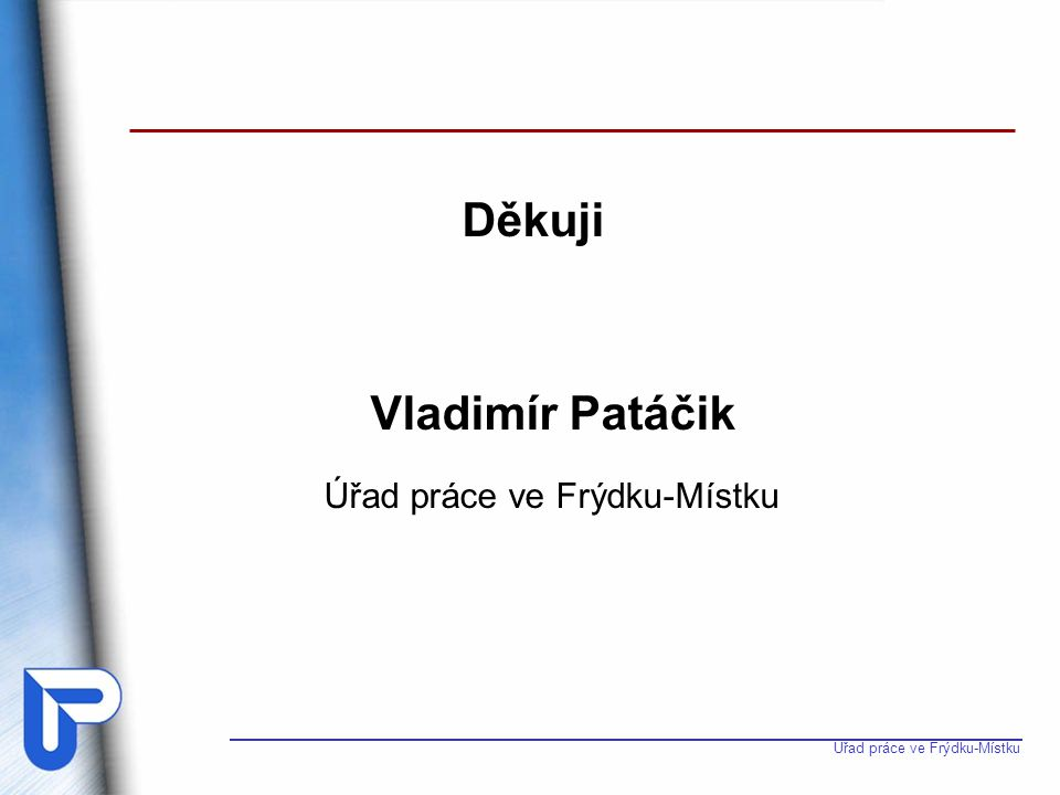 Děkuji Vladimír Patáčik Úřad práce ve Frýdku-Místku