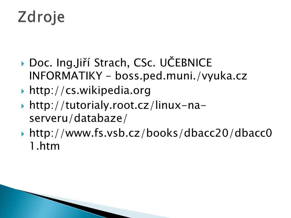 Zdroje Doc. Ing.Jiří Strach, CSc. UČEBNICE INFORMATIKY – boss.ped.muni./vyuka.cz. http://cs.wikipedia.org.
