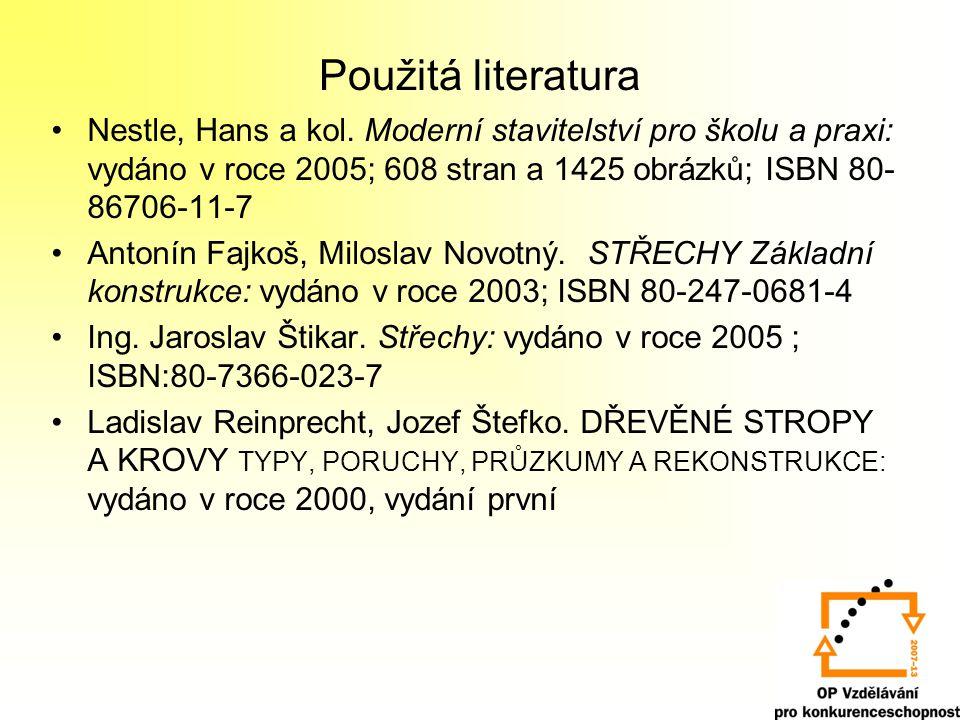 Použitá literatura Nestle, Hans a kol. Moderní stavitelství pro školu a praxi: vydáno v roce 2005; 608 stran a 1425 obrázků; ISBN 80-86706-11-7.
