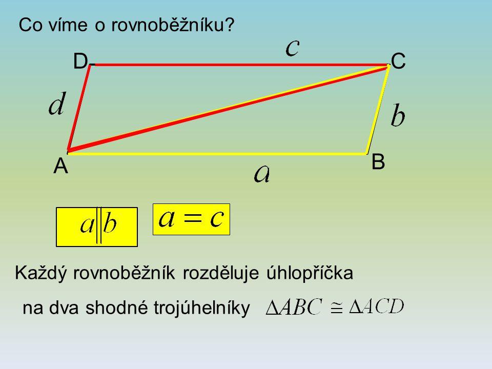 D C B A Co víme o rovnoběžníku Každý rovnoběžník rozděluje úhlopříčka