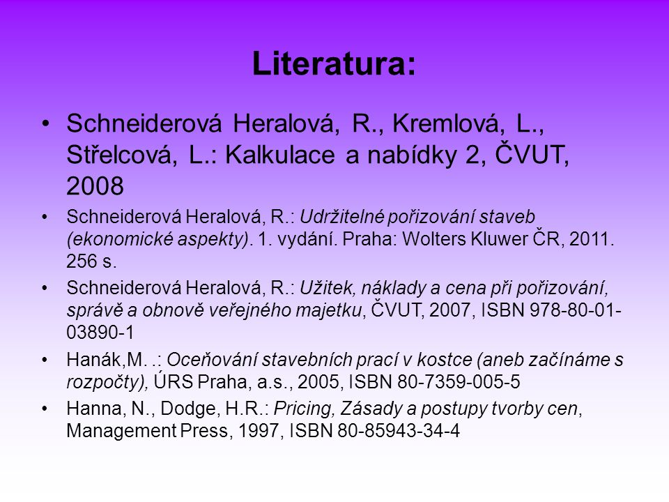 Literatura: Schneiderová Heralová, R., Kremlová, L., Střelcová, L.: Kalkulace a nabídky 2, ČVUT, 2008.
