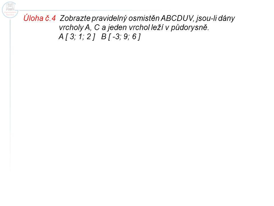 Úloha č.4 Zobrazte pravidelný osmistěn ABCDUV, jsou-li dány