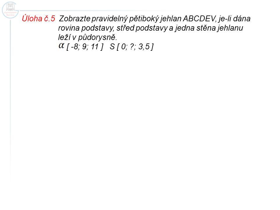 Úloha č.5 Zobrazte pravidelný pětiboký jehlan ABCDEV, je-li dána