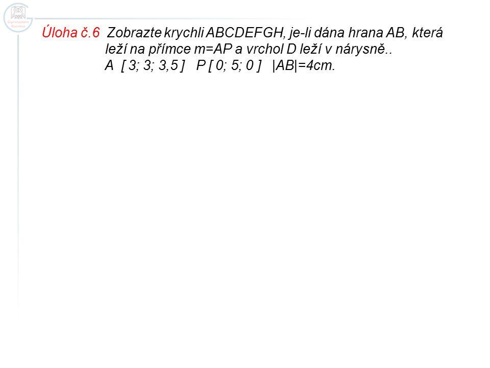 Úloha č.6 Zobrazte krychli ABCDEFGH, je-li dána hrana AB, která