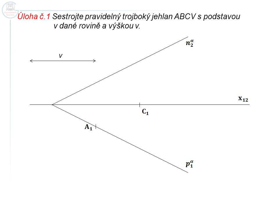 Úloha č.1 Sestrojte pravidelný trojboký jehlan ABCV s podstavou