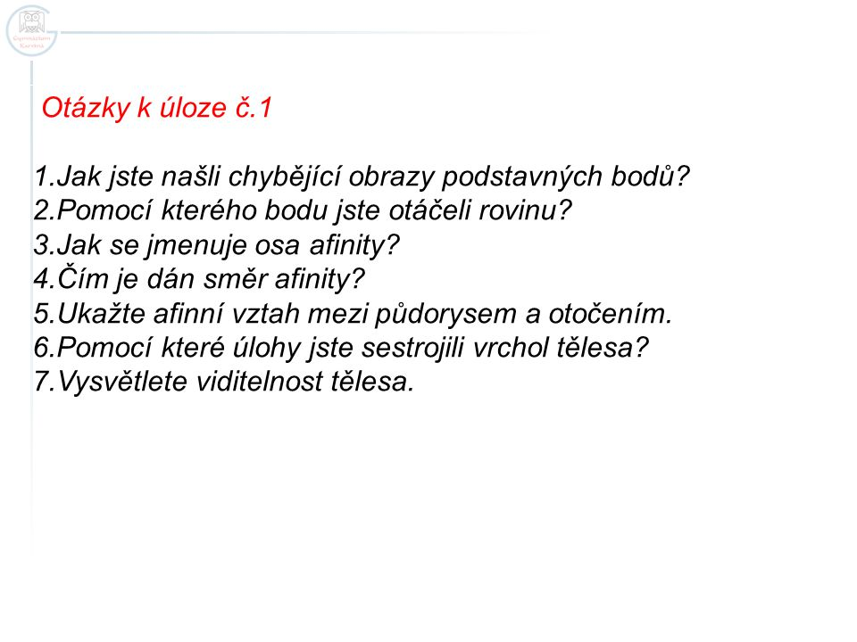 Otázky k úloze č.1 Jak jste našli chybějící obrazy podstavných bodů Pomocí kterého bodu jste otáčeli rovinu