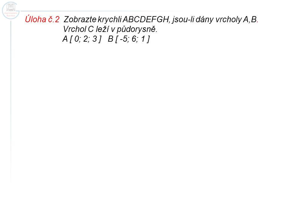 Úloha č.2 Zobrazte krychli ABCDEFGH, jsou-li dány vrcholy A,B.
