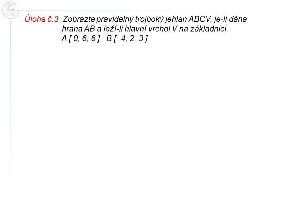 Úloha č.3 Zobrazte pravidelný trojboký jehlan ABCV, je-li dána