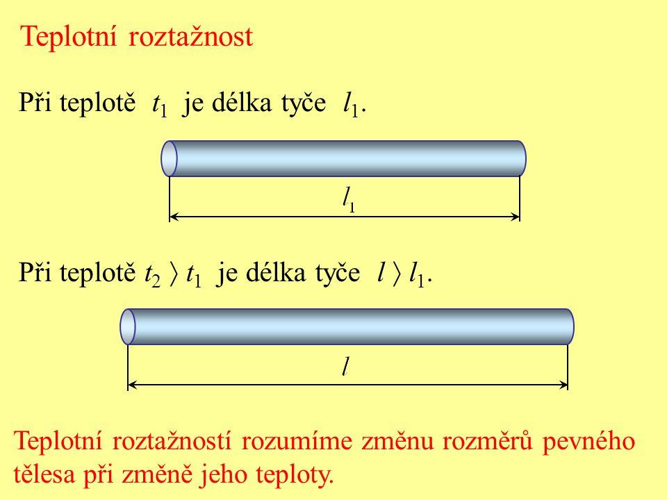 Teplotní roztažnost Při teplotě t1 je délka tyče l1.