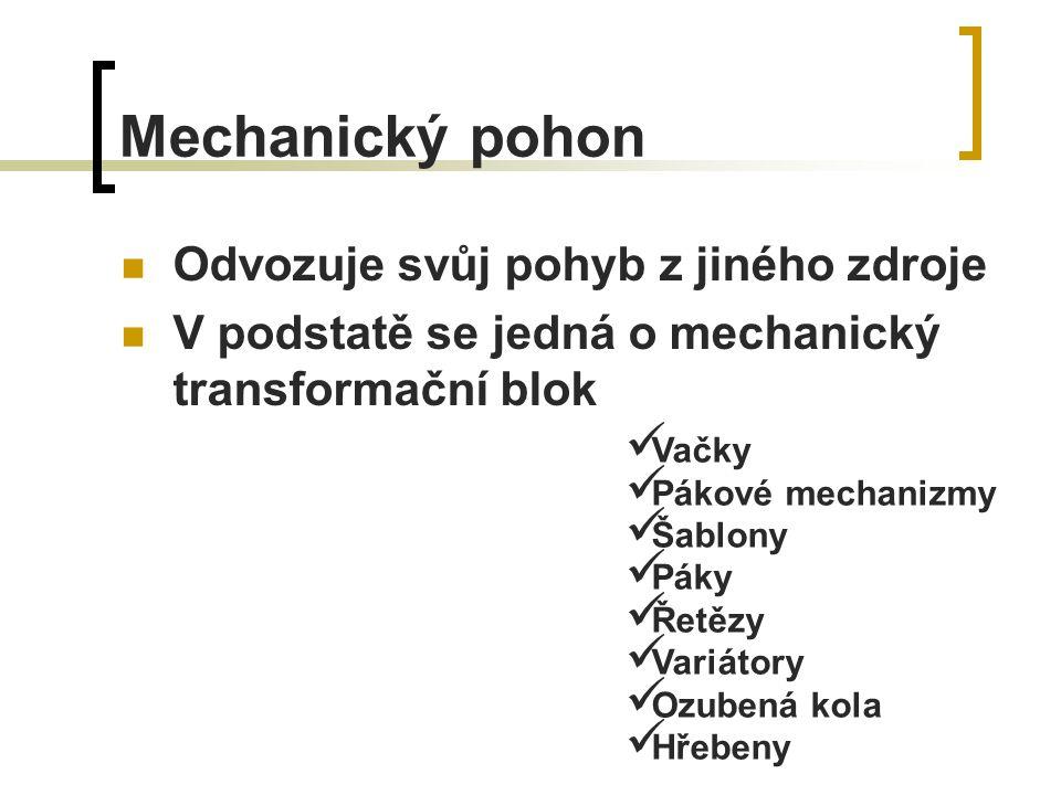 Mechanický pohon Odvozuje svůj pohyb z jiného zdroje