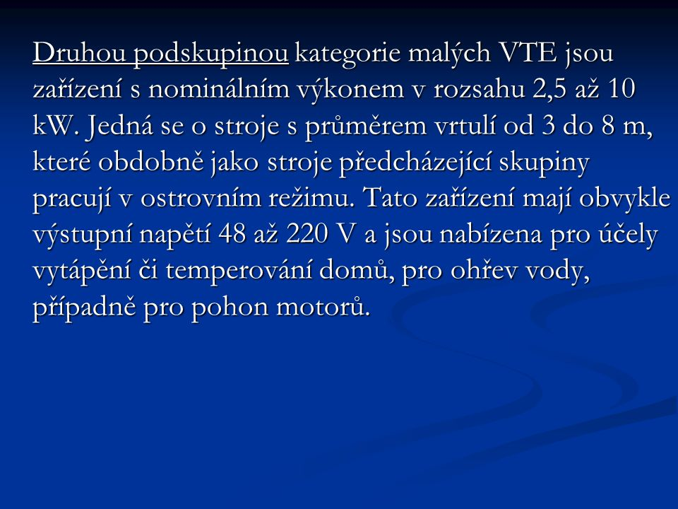 Druhou podskupinou kategorie malých VTE jsou zařízení s nominálním výkonem v rozsahu 2,5 až 10 kW.