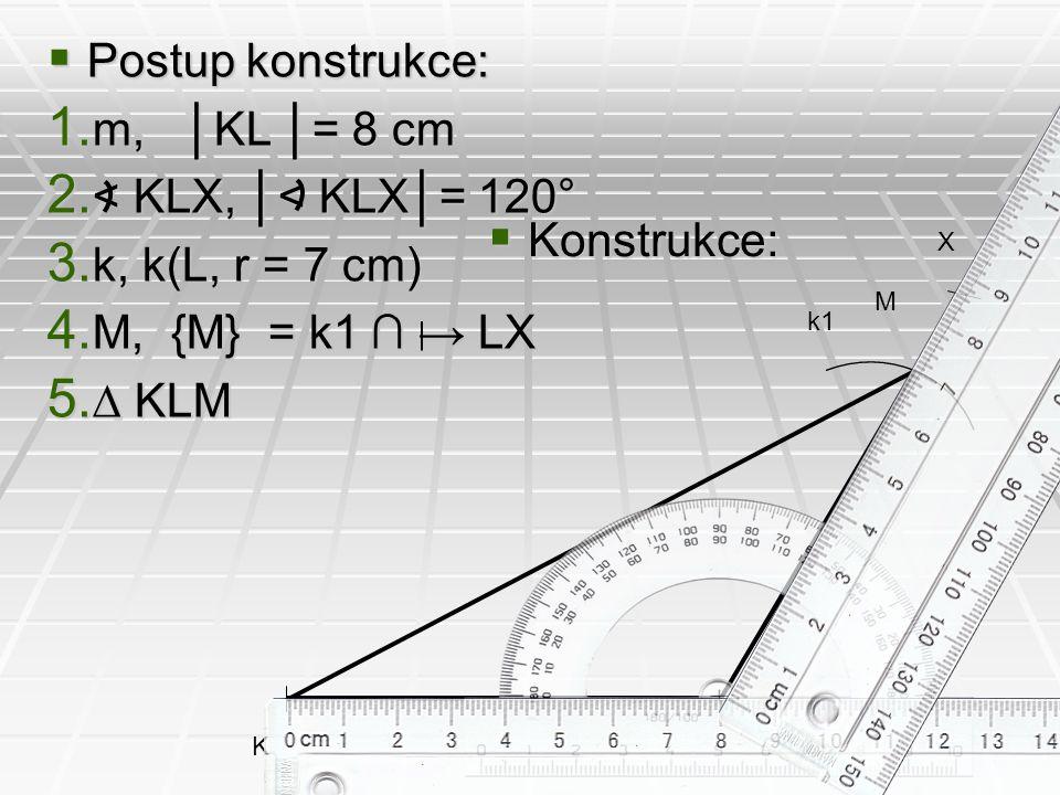Postup konstrukce: m, │KL │= 8 cm < KLX, │< KLX│= 120°
