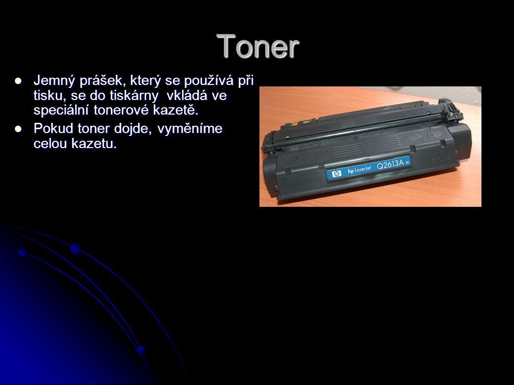 Toner Jemný prášek, který se používá při tisku, se do tiskárny vkládá ve speciální tonerové kazetě.