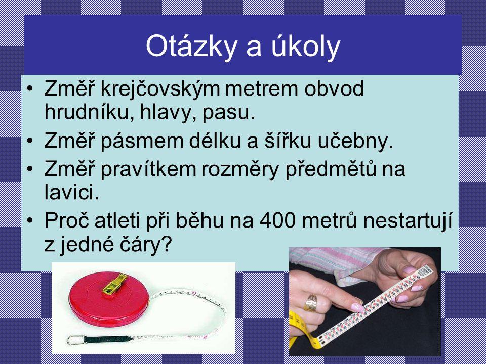 Otázky a úkoly Změř krejčovským metrem obvod hrudníku, hlavy, pasu.