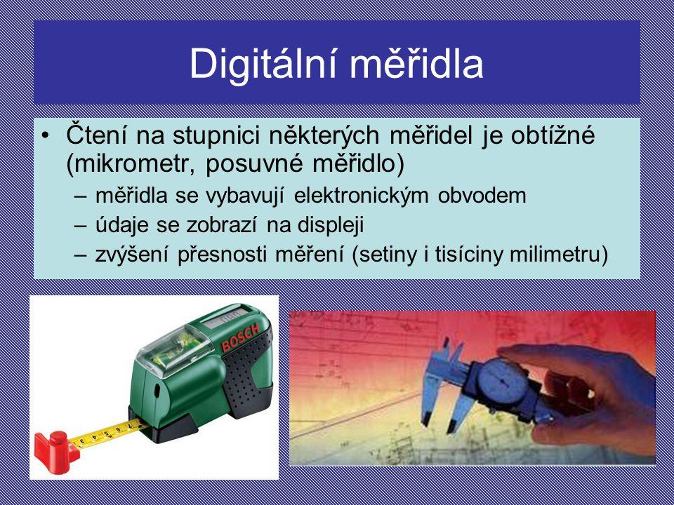 Digitální měřidla Čtení na stupnici některých měřidel je obtížné (mikrometr, posuvné měřidlo) měřidla se vybavují elektronickým obvodem.