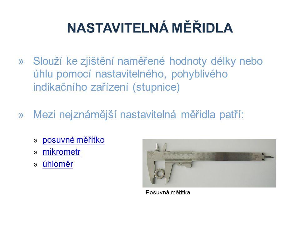 Nastavitelná měřidla Slouží ke zjištění naměřené hodnoty délky nebo úhlu pomocí nastavitelného, pohyblivého indikačního zařízení (stupnice)