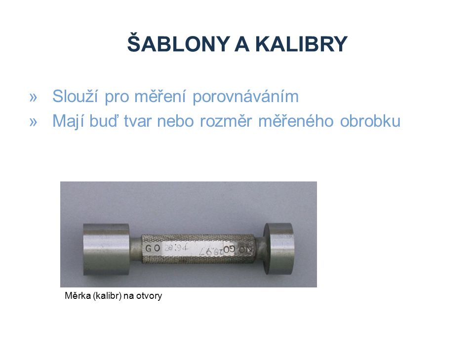 Šablony a kalibry Slouží pro měření porovnáváním