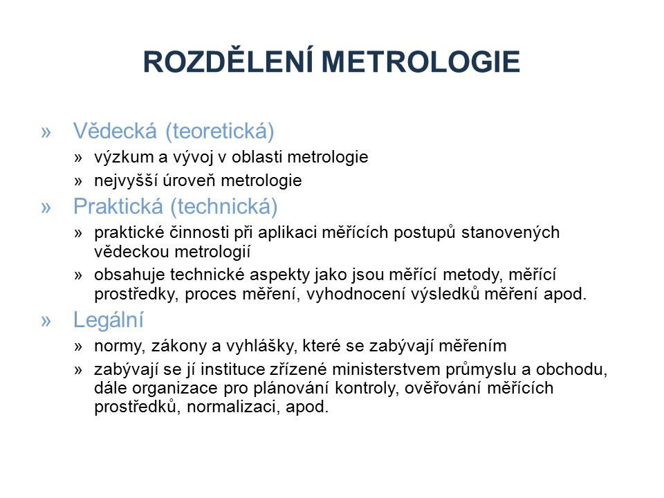 Rozdělení metrologie Vědecká (teoretická) Praktická (technická)