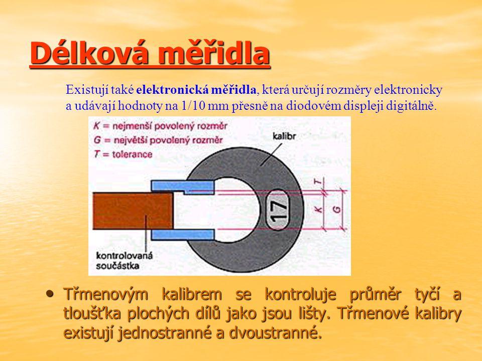Délková měřidla Existují také elektronická měřidla, která určují rozměry elektronicky.