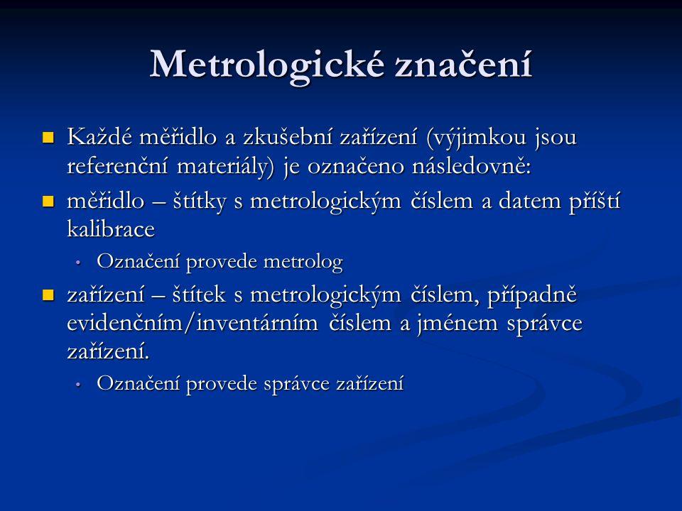 Metrologické značení Každé měřidlo a zkušební zařízení (výjimkou jsou referenční materiály) je označeno následovně: