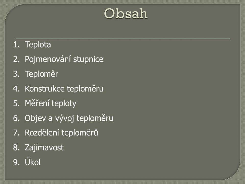 Obsah Teplota Pojmenování stupnice Teploměr Konstrukce teploměru