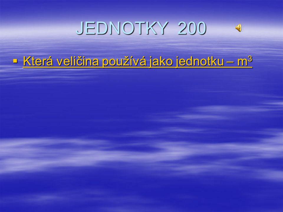 JEDNOTKY 200 Která veličina používá jako jednotku – m3