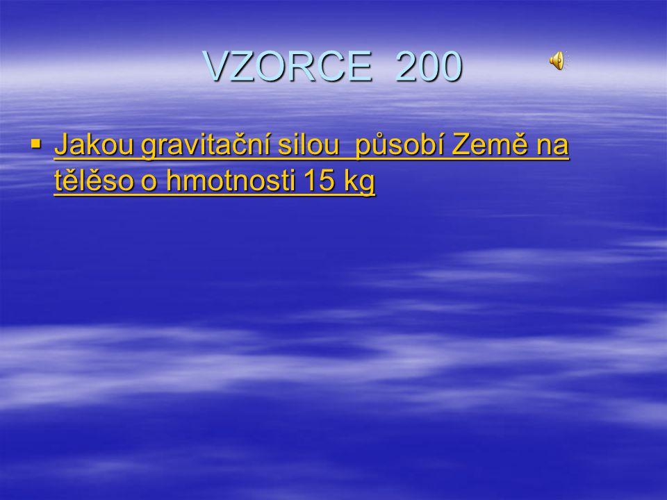 VZORCE 200 Jakou gravitační silou působí Země na tělěso o hmotnosti 15 kg