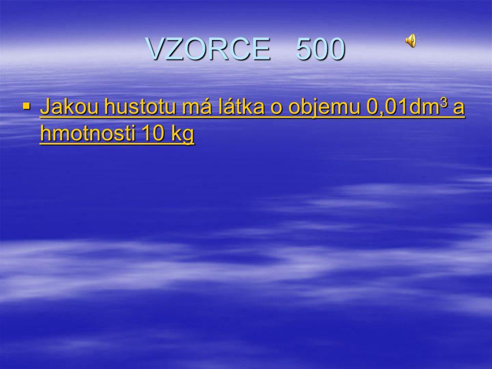 VZORCE 500 Jakou hustotu má látka o objemu 0,01dm3 a hmotnosti 10 kg