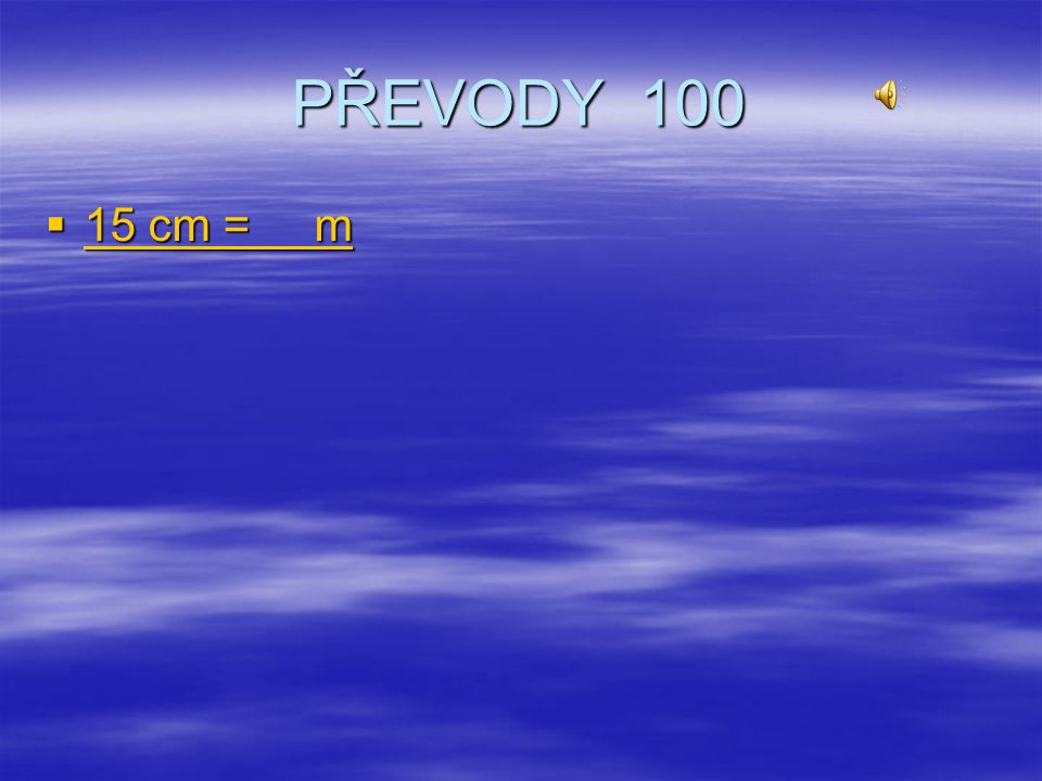 PŘEVODY 100 15 cm = m