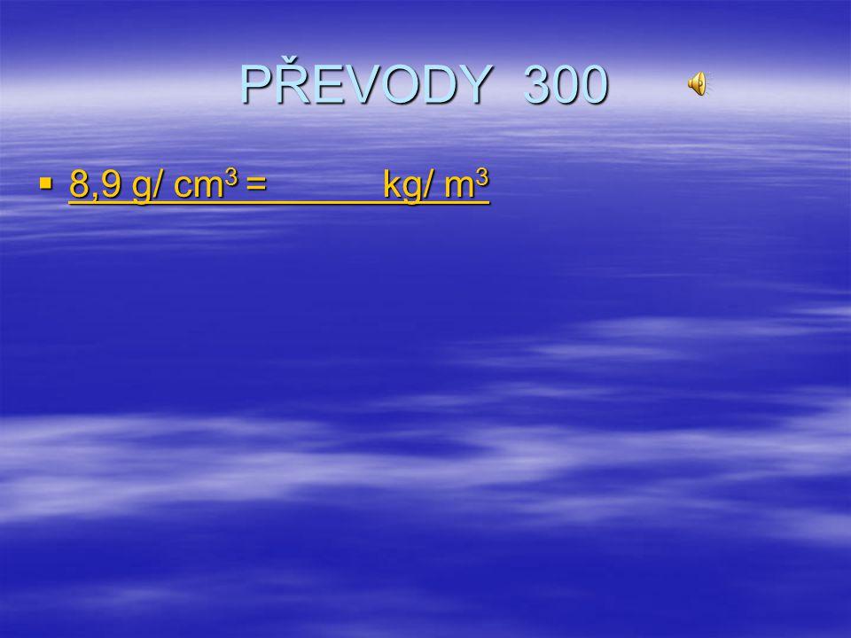 PŘEVODY 300 8,9 g/ cm3 = kg/ m3