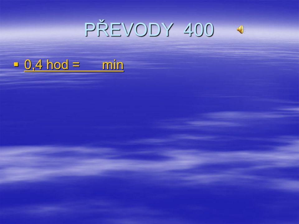 PŘEVODY 400 0,4 hod = min
