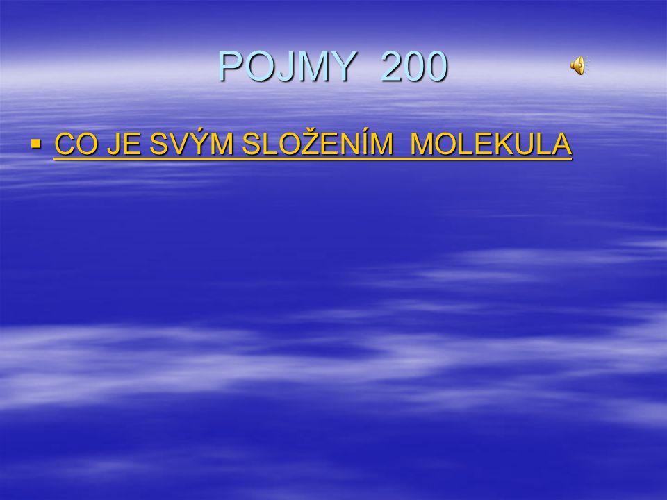 POJMY 200 CO JE SVÝM SLOŽENÍM MOLEKULA