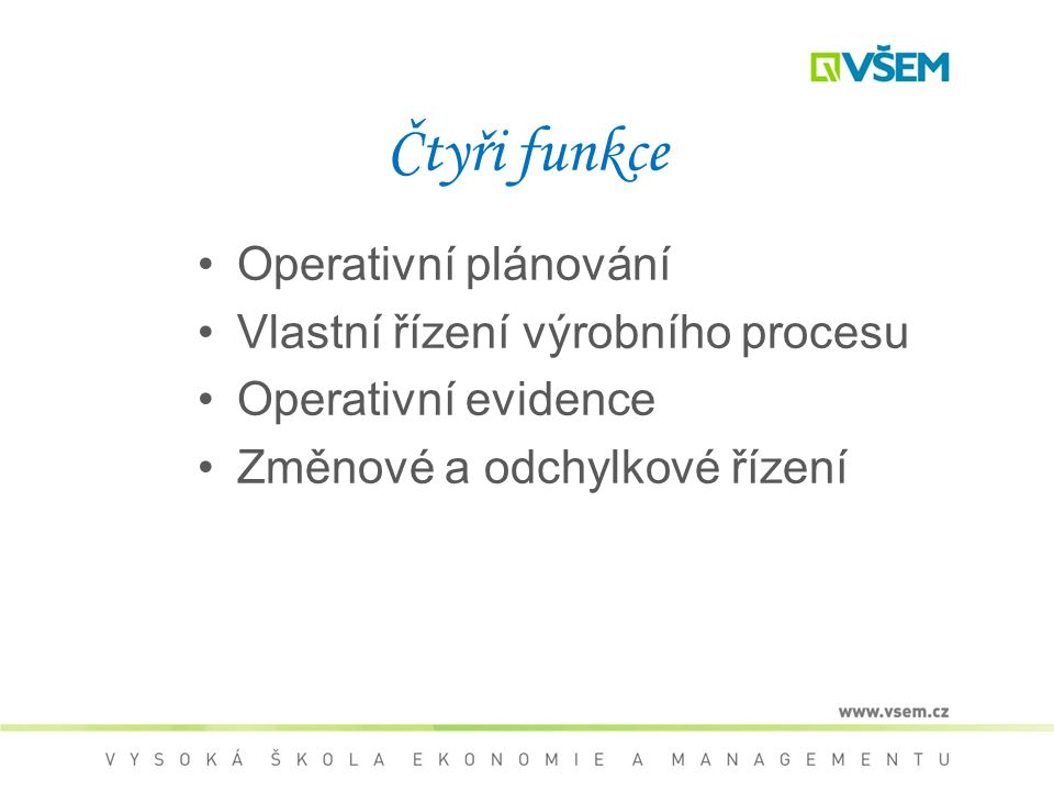 Čtyři funkce Operativní plánování Vlastní řízení výrobního procesu