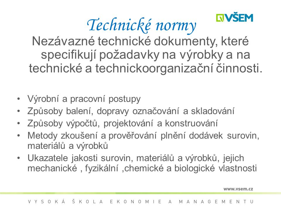 Technické normy Nezávazné technické dokumenty, které specifikují požadavky na výrobky a na technické a technickoorganizační činnosti.