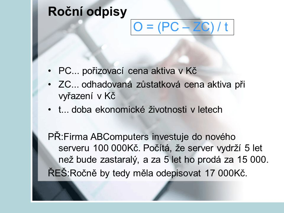 Roční odpisy O = (PC – ZC) / t