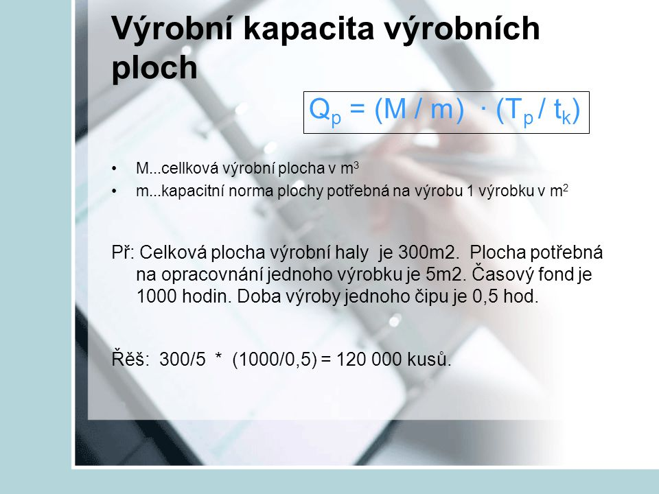 Výrobní kapacita výrobních ploch Qp = (M / m) ∙ (Tp / tk)