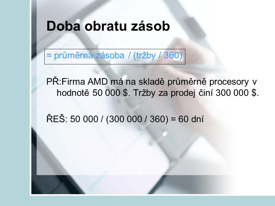 Doba obratu zásob = průměrná zásoba / (tržby / 360)