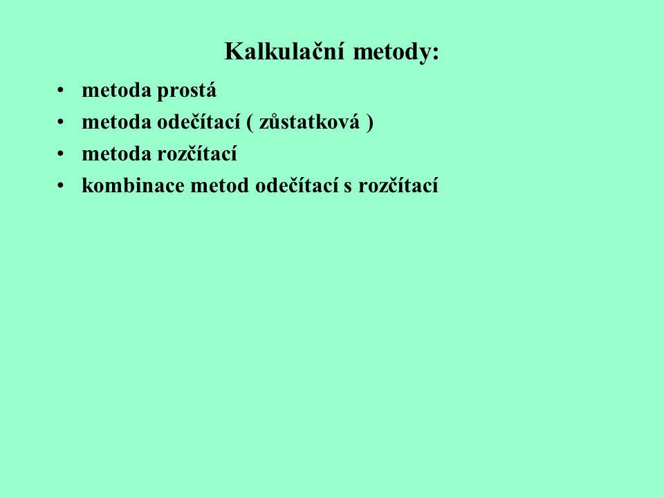 Kalkulační metody: metoda prostá metoda odečítací ( zůstatková )