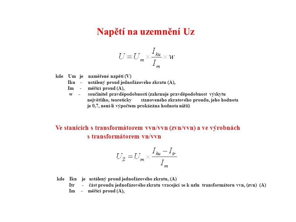 Napětí na uzemnění Uz kde Um je naměřené napětí (V) Iku - ustálený proud jednofázového zkratu (A),