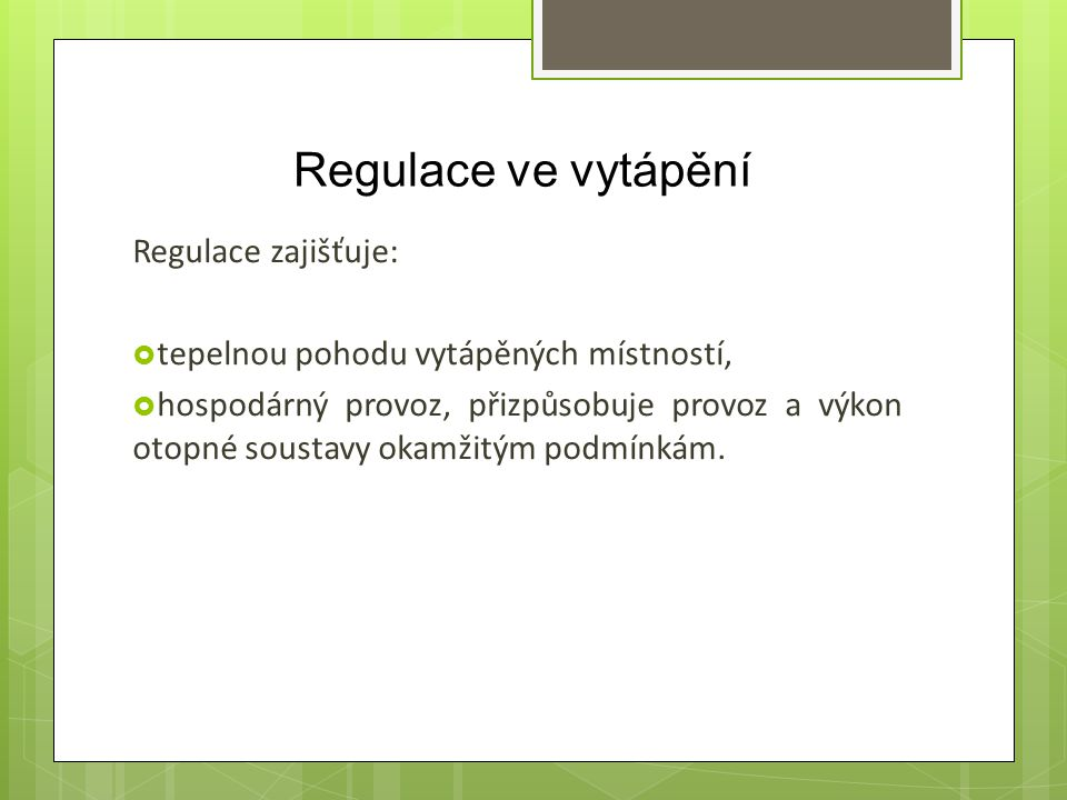 Regulace ve vytápění Regulace zajišťuje: