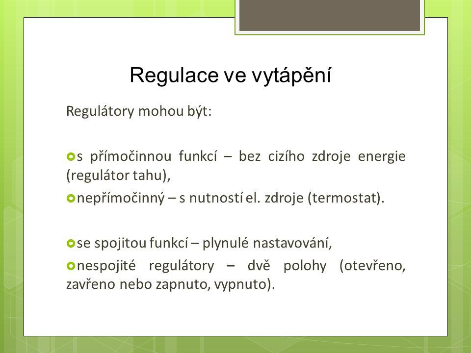 Regulace ve vytápění Regulátory mohou být: