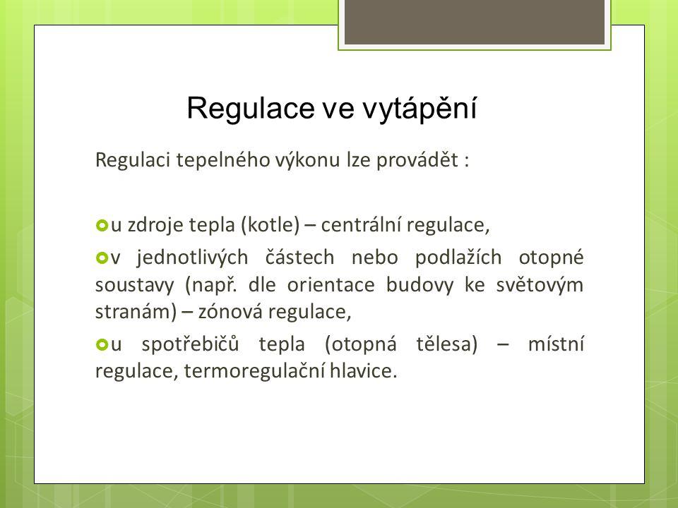 Regulace ve vytápění Regulaci tepelného výkonu lze provádět :