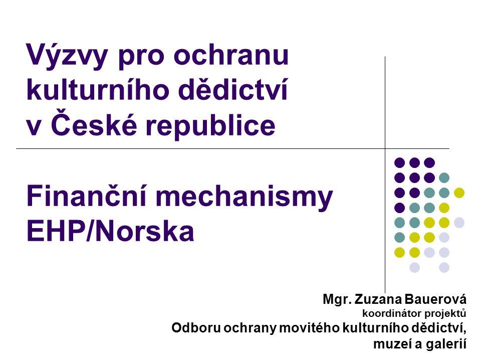 Výzvy pro ochranu kulturního dědictví v České republice Finanční mechanismy EHP/Norska