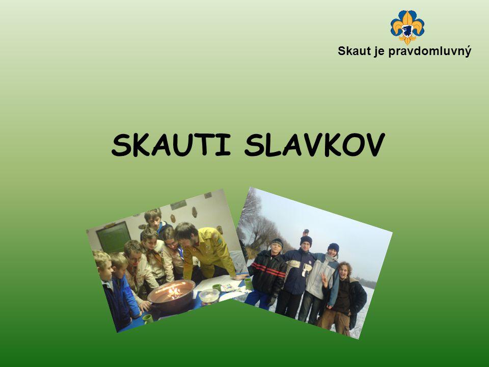 Skaut je pravdomluvný SKAUTI SLAVKOV