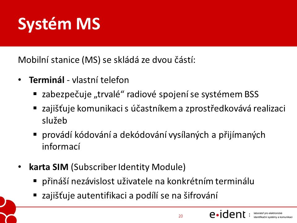 Systém MS Mobilní stanice (MS) se skládá ze dvou částí:
