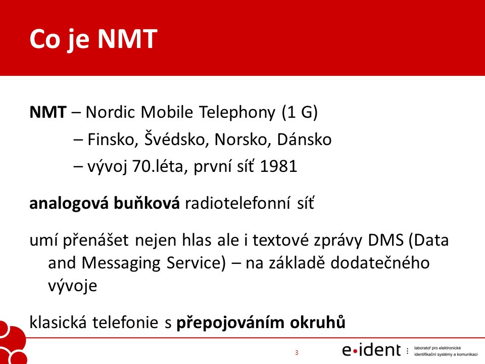 Co je NMT NMT – Nordic Mobile Telephony (1 G)