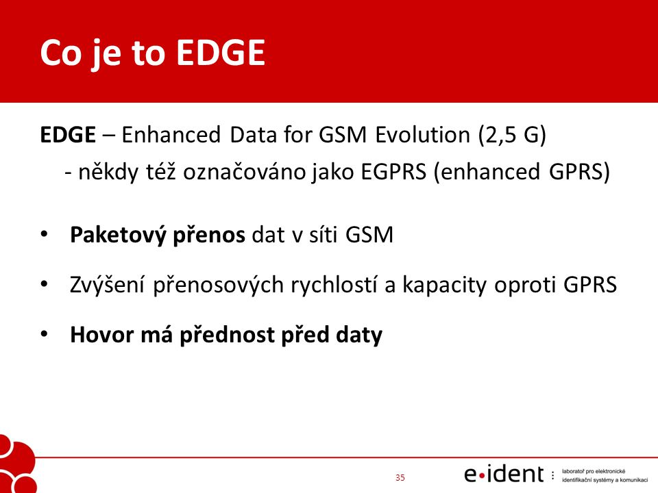 Co je to EDGE EDGE – Enhanced Data for GSM Evolution (2,5 G)