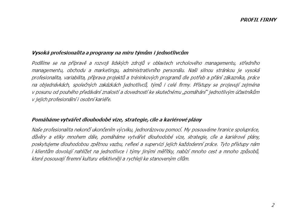 PROFIL FIRMY Vysoká profesionalita a programy na míru týmům i jednotlivcům.