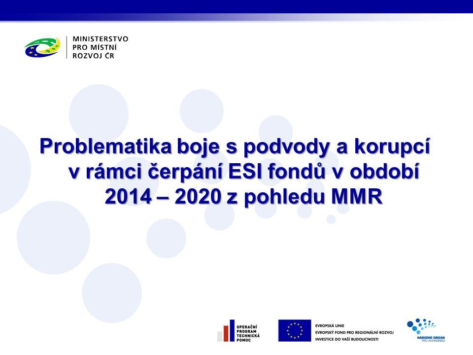 Problematika boje s podvody a korupcí v rámci čerpání ESI fondů v období 2014 – 2020 z pohledu MMR